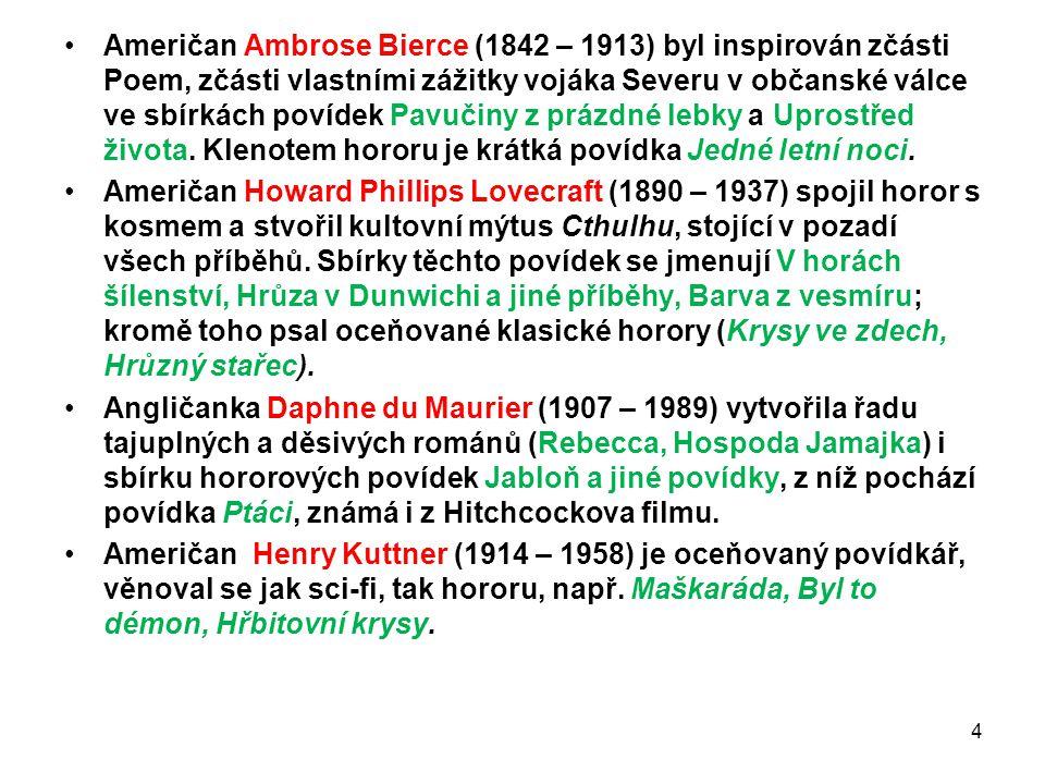 Američan Ambrose Bierce (1842 – 1913) byl inspirován zčásti Poem, zčásti vlastními zážitky vojáka Severu v občanské válce ve sbírkách povídek Pavučiny