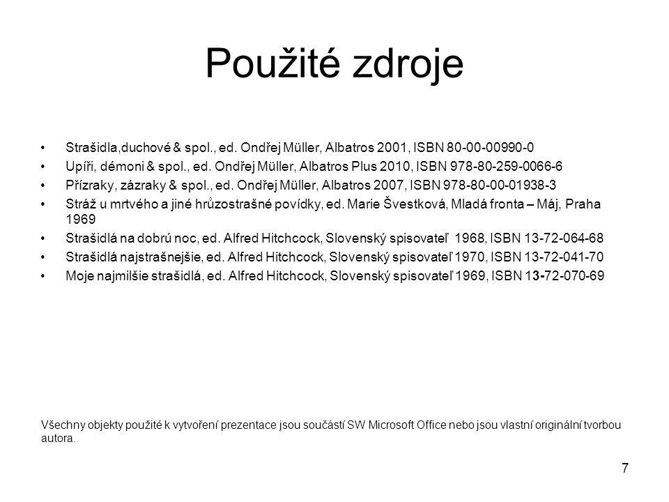 7 Použité zdroje Strašidla,duchové & spol., ed. Ondřej Müller, Albatros 2001, ISBN 80-00-00990-0 Upíři, démoni & spol., ed. Ondřej Müller, Albatros Pl