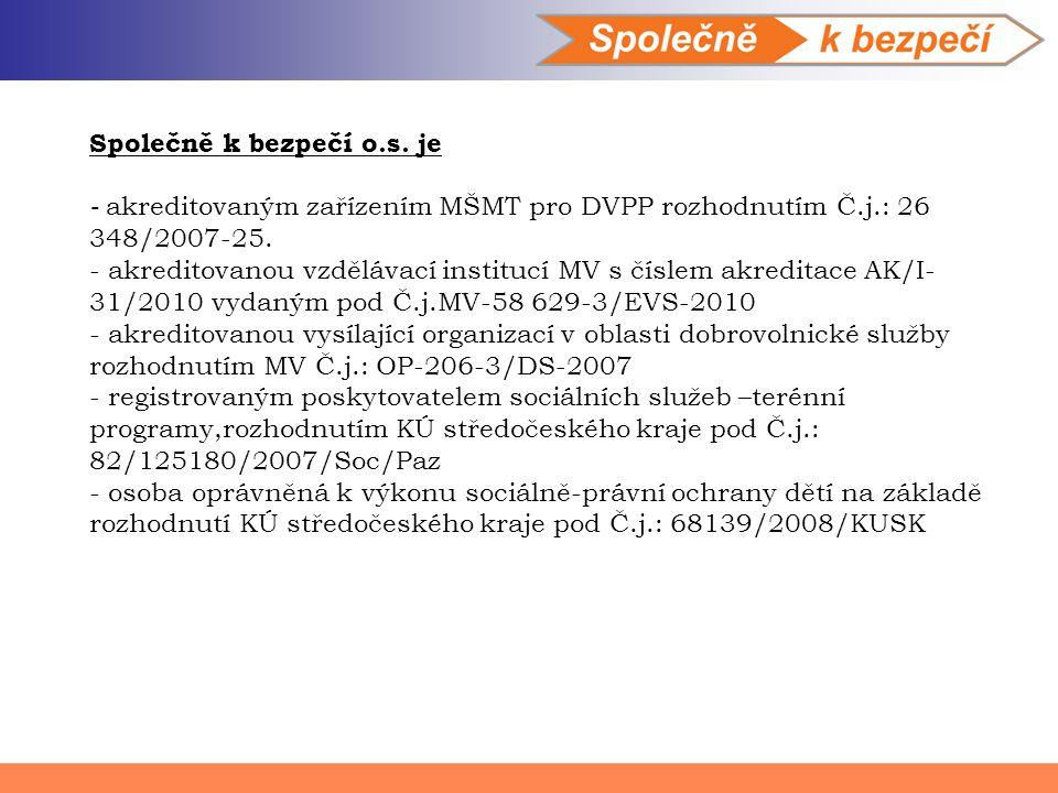 Společně k bezpečí o.s. je - akreditovaným zařízením MŠMT pro DVPP rozhodnutím Č.j.: 26 348/2007-25. - akreditovanou vzdělávací institucí MV s číslem