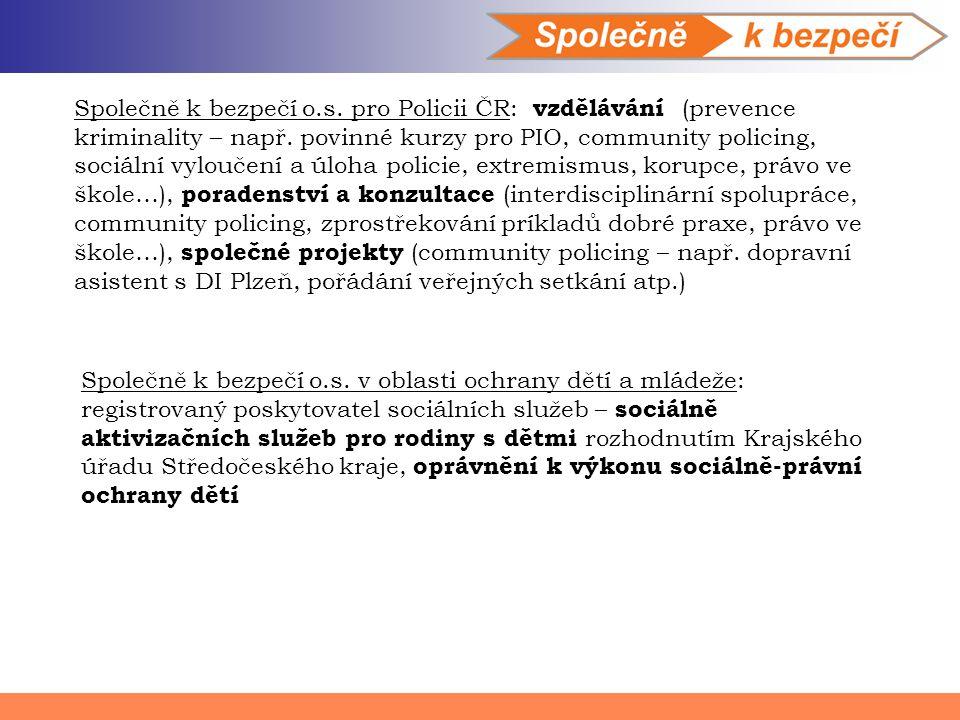 Společně k bezpečí o.s. pro Policii ČR: vzdělávání (prevence kriminality – např. povinné kurzy pro PIO, community policing, sociální vyloučení a úloha