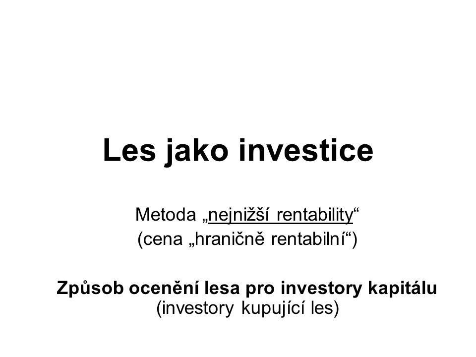 """Les jako investice Metoda """"nejnižší rentability"""" (cena """"hraničně rentabilní"""") Způsob ocenění lesa pro investory kapitálu (investory kupující les)"""