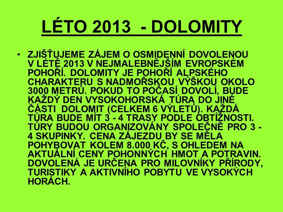 LÉTO 2013 - DOLOMITY ZJIŠŤUJEME ZÁJEM O OSMIDENNÍ DOVOLENOU V LÉTĚ 2013 V NEJMALEBNĚJŠÍM EVROPSKÉM POHOŘÍ. DOLOMITY JE POHOŘÍ ALPSKÉHO CHARAKTERU S NA