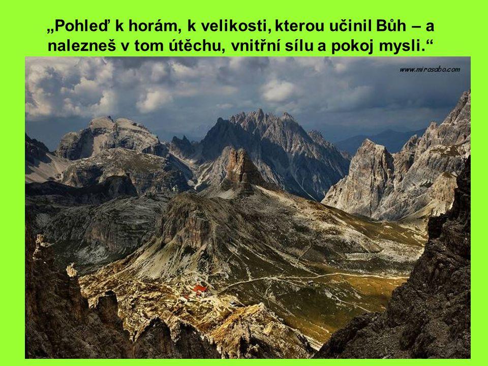 """""""Pohleď k horám, k velikosti, kterou učinil Bůh – a nalezneš v tom útěchu, vnitřní sílu a pokoj mysli."""""""