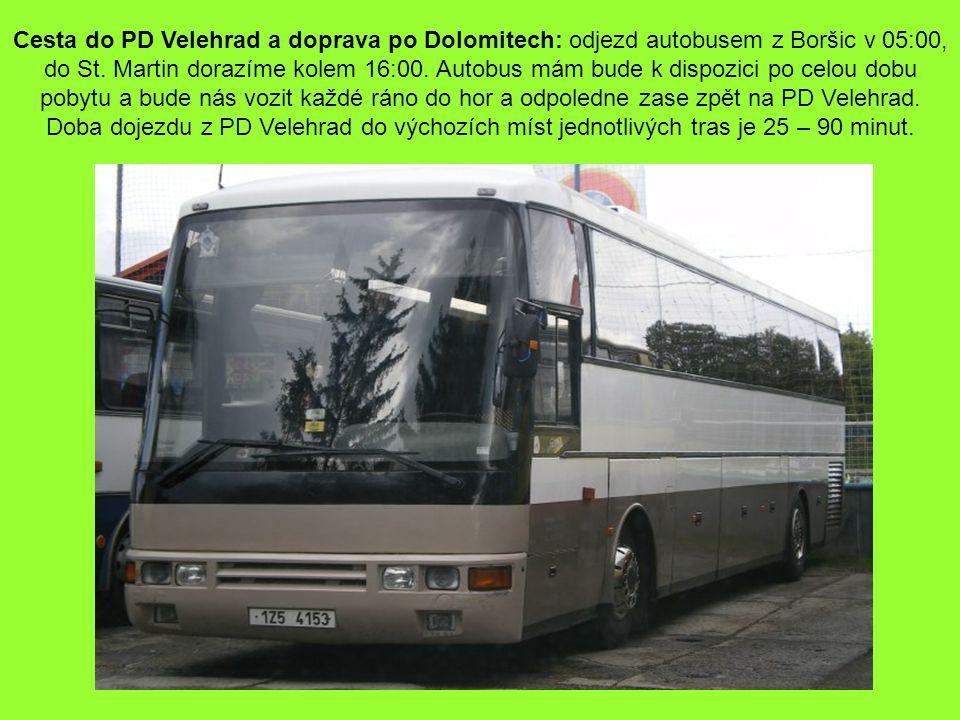 Cesta do PD Velehrad a doprava po Dolomitech: odjezd autobusem z Boršic v 05:00, do St. Martin dorazíme kolem 16:00. Autobus mám bude k dispozici po c