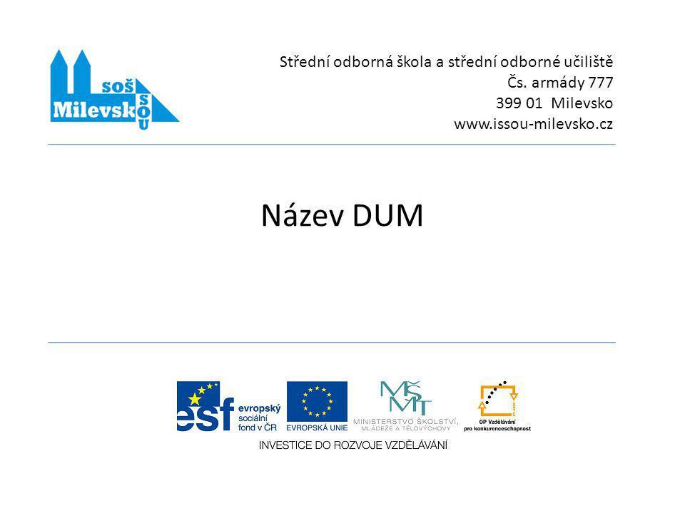 Název projektuCHCEME BÝT LEPŠÍ Číslo projektu CZ.1.07/1.5.00/34.0557 Číslo a název klíčové aktivityIII/2 Inovace a zkvalitnění výuky prostřednictvím ICT Označení DUMpredmet_cisloDUM_nazevDUM Název školyStřední odborná škola a střední odborné učiliště Čs.