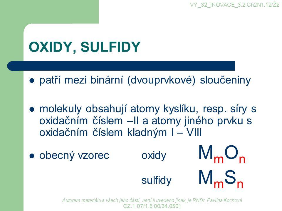 OXIDY, SULFIDY patří mezi binární (dvouprvkové) sloučeniny molekuly obsahují atomy kyslíku, resp. síry s oxidačním číslem –II a atomy jiného prvku s o