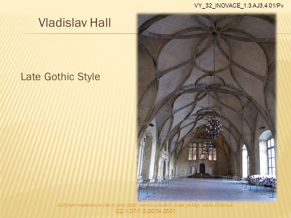 Late Gothic Style Vladislav Hall Autorem materiálu a všech jeho částí, není-li uvedeno jinak, je Mgr.