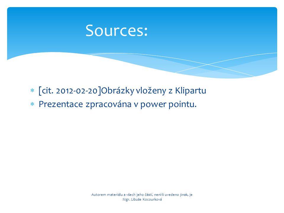  [cit. 2012-02-20]Obrázky vloženy z Klipartu  Prezentace zpracována v power pointu.