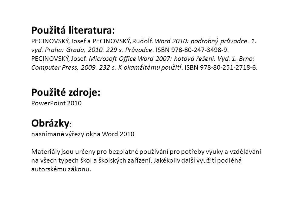 Použitá literatura: PECINOVSKÝ, Josef a PECINOVSKÝ, Rudolf. Word 2010: podrobný průvodce. 1. vyd. Praha: Grada, 2010. 229 s. Průvodce. ISBN 978-80-247