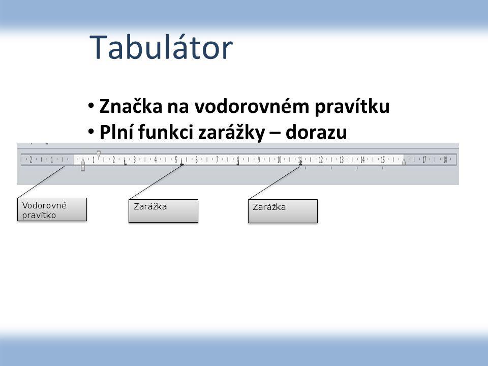 Tabulátor Značka na vodorovném pravítku Plní funkci zarážky – dorazu Vodorovné pravítko Zarážka