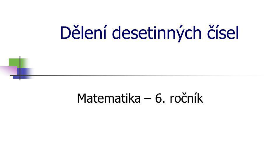 Dělení desetinných čísel Dělení přirozených čísel – výsledek je desetinné číslo Postup při dělení přirozeného čísla číslem přirozeným (který známe): 15 : 4 =3 3 (3) 1.