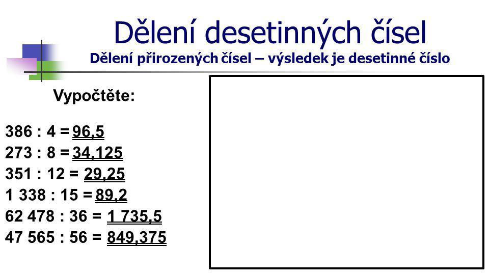 Dělení desetinných čísel Dělení přirozených čísel – výsledek je desetinné číslo Vypočtěte délku strany čtverce, jehož obvod je 59 cm.