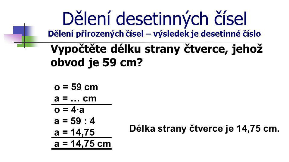Dělení desetinných čísel Dělení přirozených čísel – výsledek je desetinné číslo Postup při dělení přirozeného čísla číslem přirozeným (se zbytkem): 65 : 7 =9, 20 2 6 1.