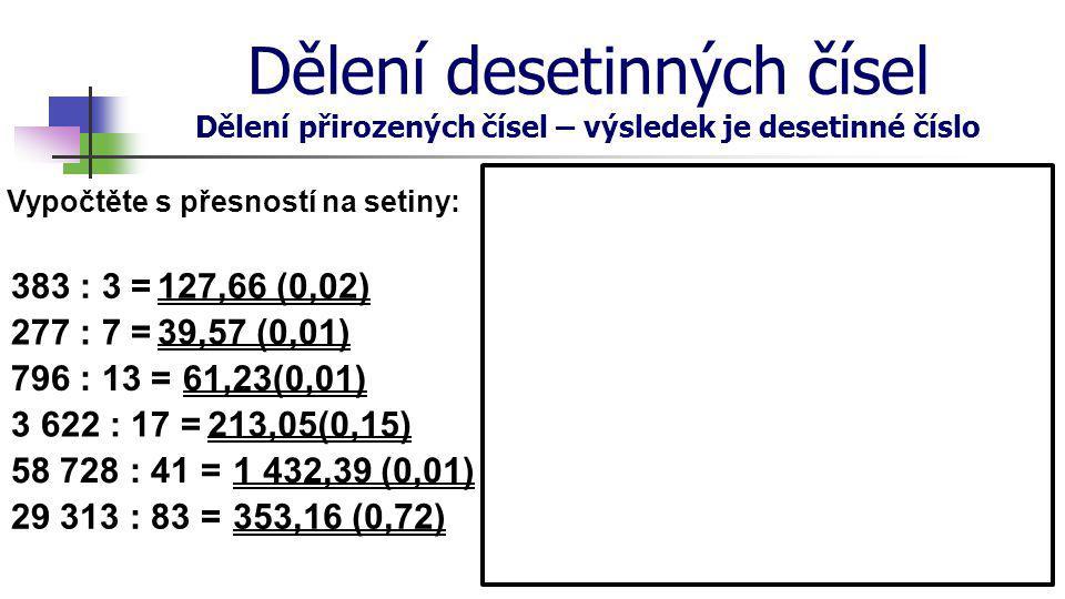 Dělení desetinných čísel Dělení přirozených čísel – výsledek je desetinné číslo S přesností na milimetry vypočtěte délku strany rovnostranného trojúhelníku s obvodem 1 dm.