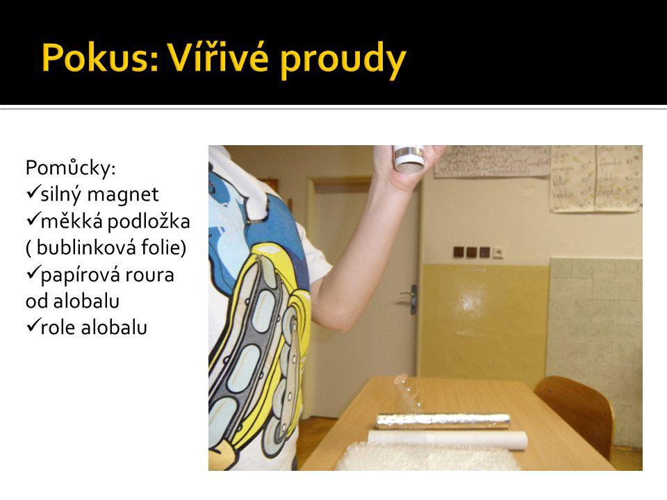 Pomůcky: silný magnet měkká podložka ( bublinková folie) papírová roura od alobalu role alobalu