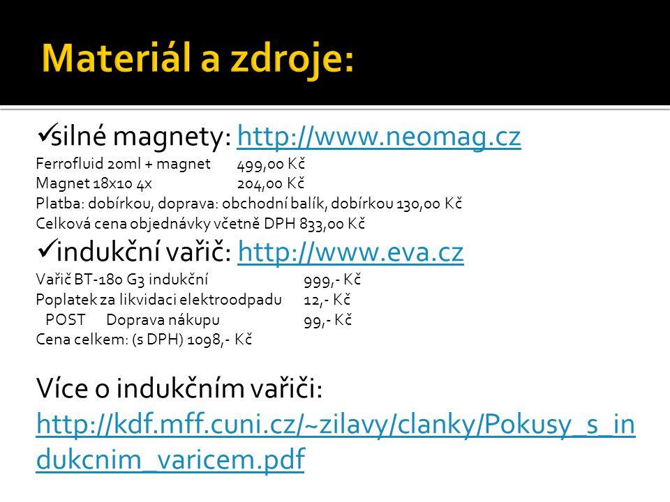silné magnety: http://www.neomag.czhttp://www.neomag.cz Ferrofluid 20ml + magnet 499,00 Kč Magnet 18x10 4x204,00 Kč Platba: dobírkou, doprava: obchodn