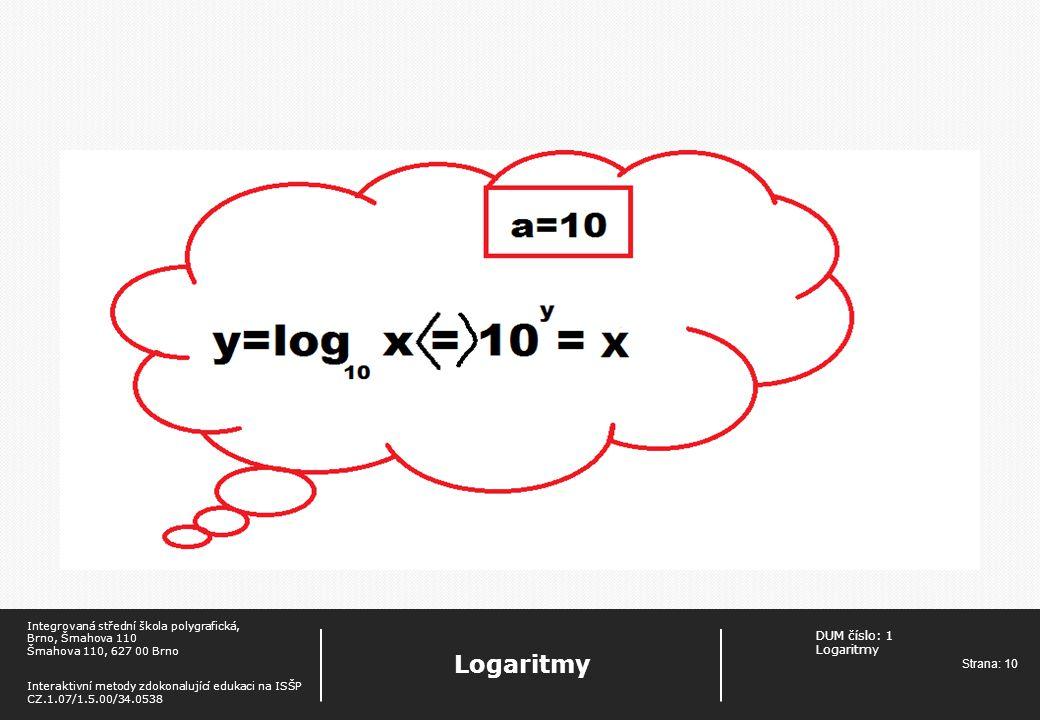 DUM číslo: 1 Logaritmy Strana: 10 Logaritmy Integrovaná střední škola polygrafická, Brno, Šmahova 110 Šmahova 110, 627 00 Brno Interaktivní metody zdo