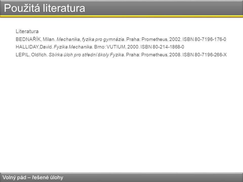 Použitá literatura Literatura BEDNAŘÍK, Milan. Mechanika, fyzika pro gymnázia. Praha: Prometheus, 2002. ISBN 80-7196-176-0 HALLIDAY,David. Fyzika Mech