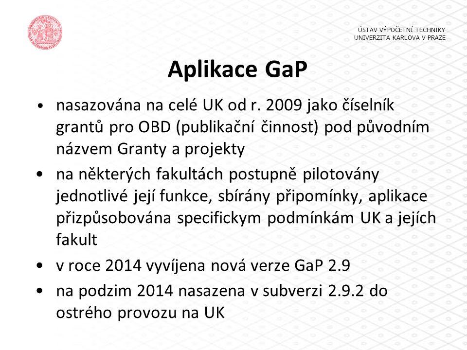 Aplikace GaP nasazována na celé UK od r. 2009 jako číselník grantů pro OBD (publikační činnost) pod původním názvem Granty a projekty na některých fak