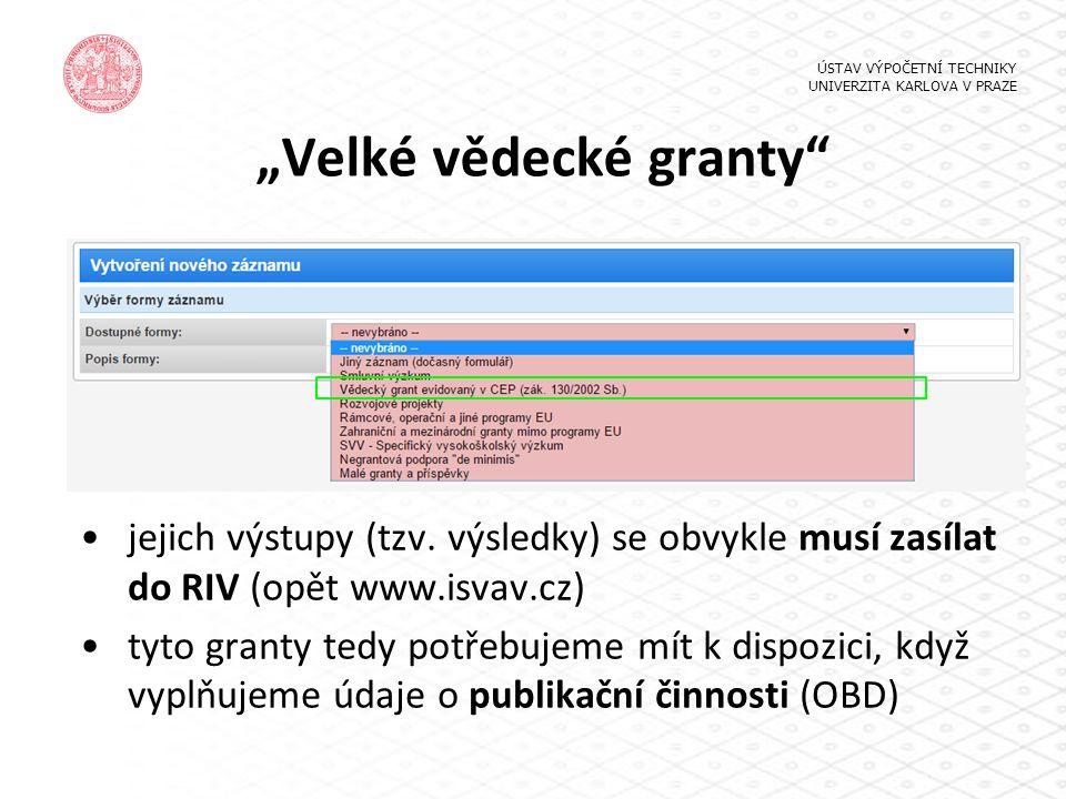 """""""Velké vědecké granty"""" jejich výstupy (tzv. výsledky) se obvykle musí zasílat do RIV (opět www.isvav.cz) tyto granty tedy potřebujeme mít k dispozici,"""
