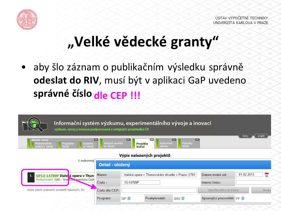 """""""Velké vědecké granty"""" aby šlo záznam o publikačním výsledku správně odeslat do RIV, musí být v aplikaci GaP uvedeno správné číslo ÚSTAV VÝPOČETNÍ TEC"""