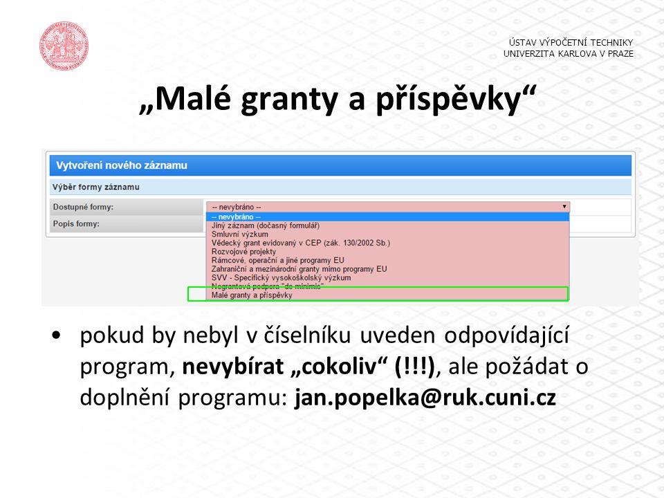 """""""Malé granty a příspěvky"""" pokud by nebyl v číselníku uveden odpovídající program, nevybírat """"cokoliv"""" (!!!), ale požádat o doplnění programu: jan.pope"""