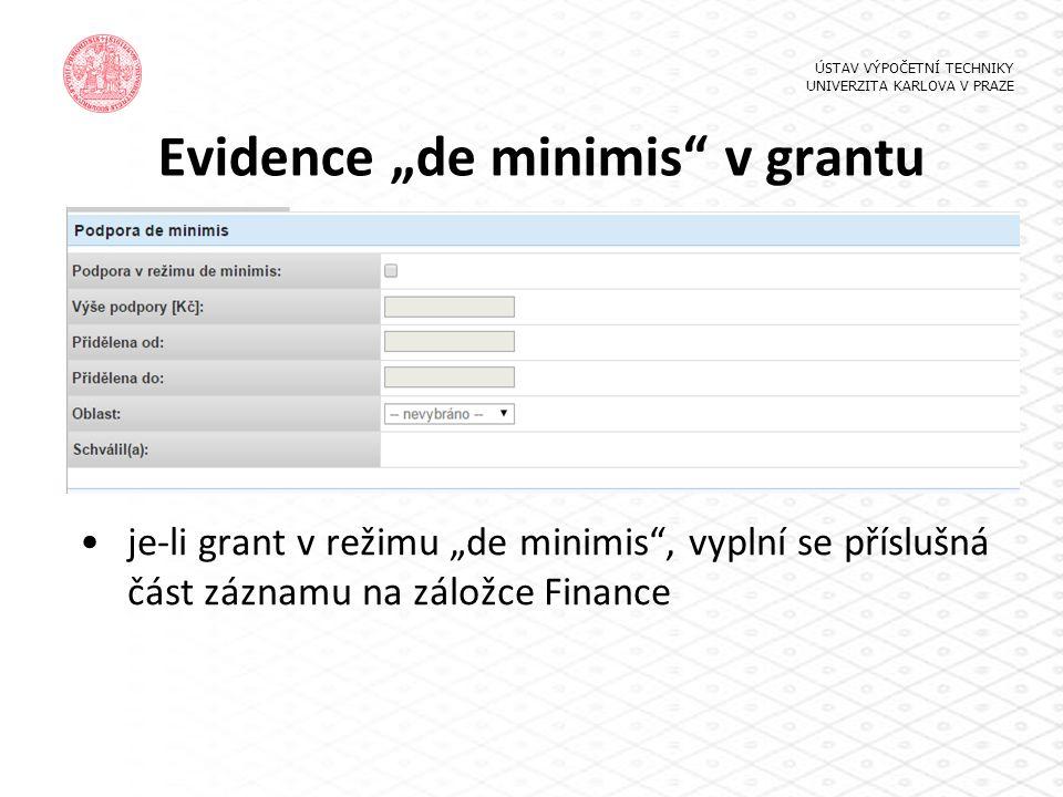 "Evidence ""de minimis v grantu ÚSTAV VÝPOČETNÍ TECHNIKY UNIVERZITA KARLOVA V PRAZE je-li grant v režimu ""de minimis , vyplní se příslušná část záznamu na záložce Finance"