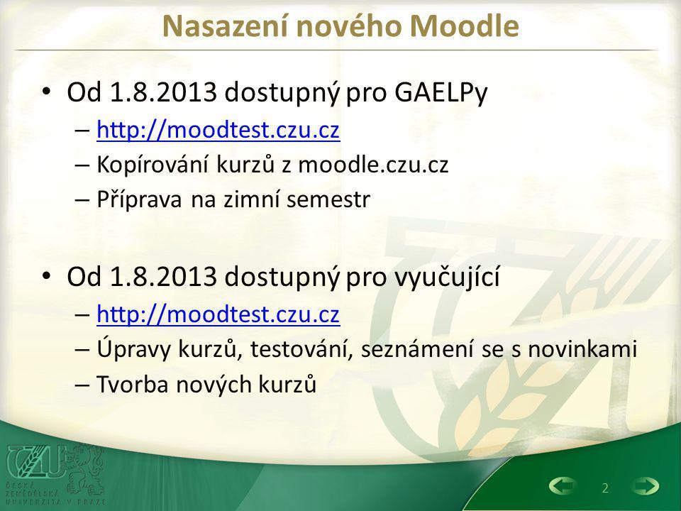 2 Nasazení nového Moodle Od 1.8.2013 dostupný pro GAELPy – http://moodtest.czu.cz http://moodtest.czu.cz – Kopírování kurzů z moodle.czu.cz – Příprava