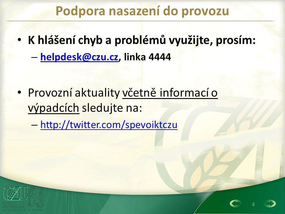 4 Podpora nasazení do provozu K hlášení chyb a problémů využijte, prosím: – helpdesk@czu.cz, linka 4444 helpdesk@czu.cz Provozní aktuality včetně info