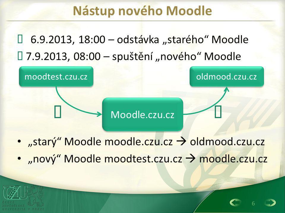 """6 Nástup nového Moodle  6.9.2013, 18:00 – odstávka """"starého Moodle  7.9.2013, 08:00 – spuštění """"nového Moodle """"starý Moodle moodle.czu.cz  oldmood.czu.cz """"nový Moodle moodtest.czu.cz  moodle.czu.cz Moodle.czu.cz moodtest.czu.cz oldmood.czu.cz """