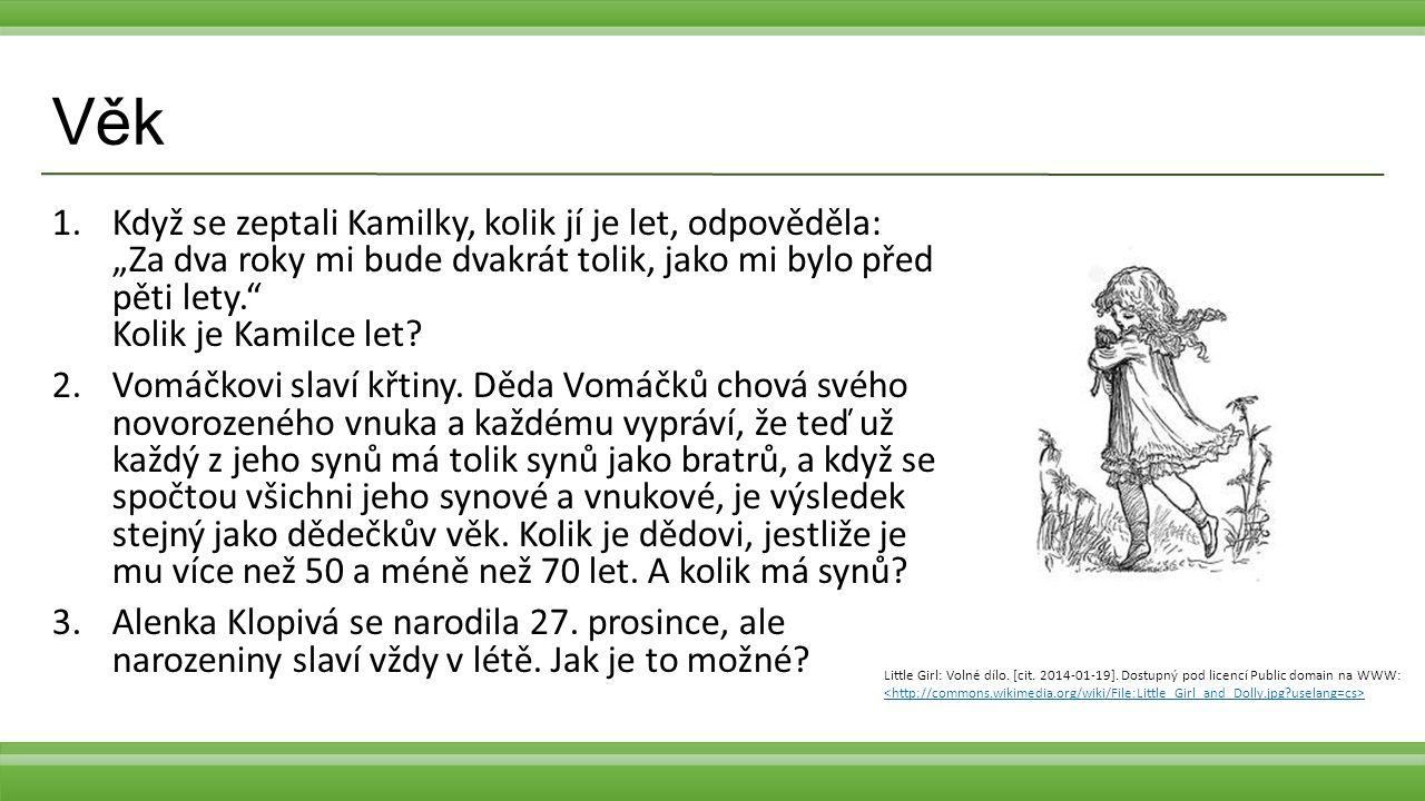 """Věk 1.Když se zeptali Kamilky, kolik jí je let, odpověděla: """"Za dva roky mi bude dvakrát tolik, jako mi bylo před pěti lety."""" Kolik je Kamilce let? 2."""