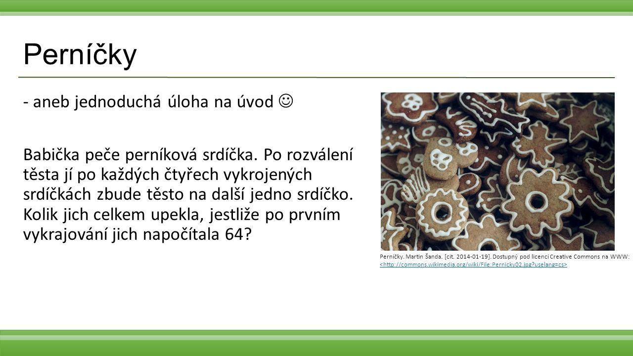 Perníčky - aneb jednoduchá úloha na úvod Babička peče perníková srdíčka. Po rozválení těsta jí po každých čtyřech vykrojených srdíčkách zbude těsto na