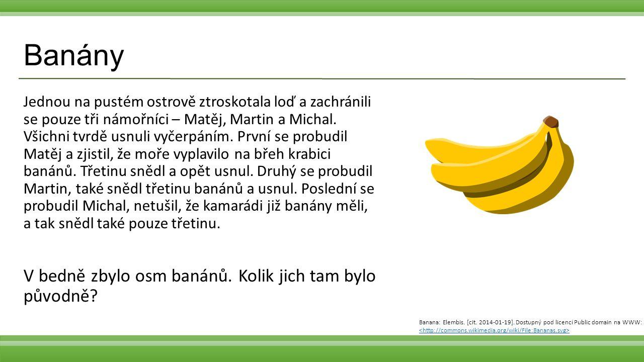 Banány Jednou na pustém ostrově ztroskotala loď a zachránili se pouze tři námořníci – Matěj, Martin a Michal. Všichni tvrdě usnuli vyčerpáním. První s
