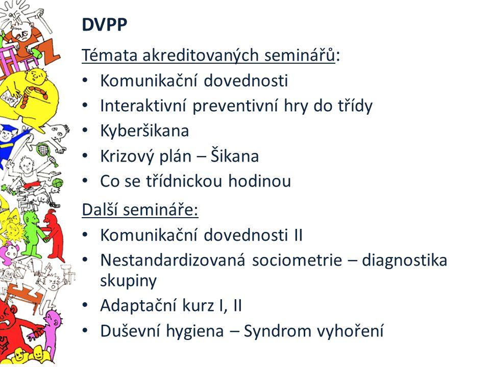 DVPP Témata akreditovaných seminářů : Komunikační dovednosti Interaktivní preventivní hry do třídy Kyberšikana Krizový plán – Šikana Co se třídnickou