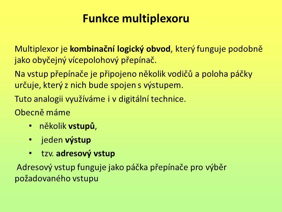 Funkce multiplexoru Multiplexor je kombinační logický obvod, který funguje podobně jako obyčejný vícepolohový přepínač. Na vstup přepínače je připojen