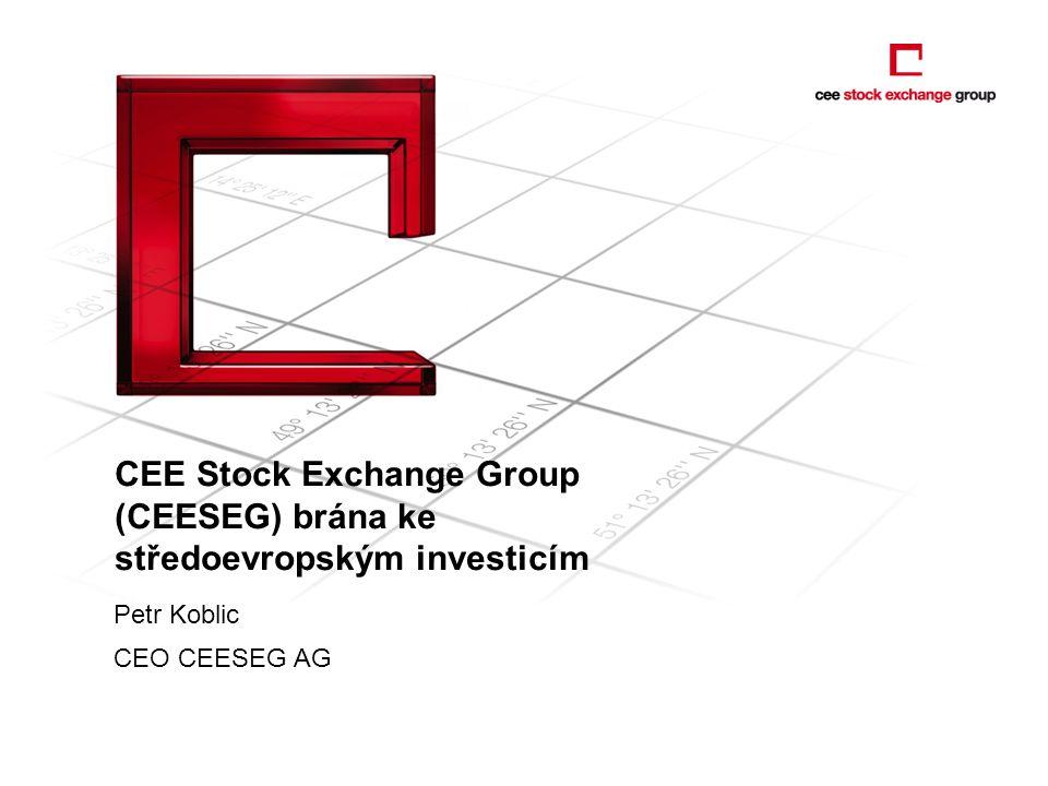 CEE Stock Exchange Group (CEESEG) brána ke středoevropským investicím Petr Koblic CEO CEESEG AG