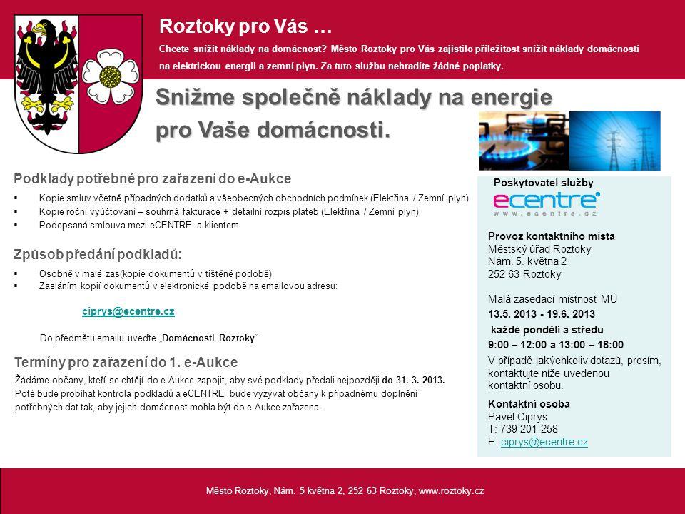 Město Roztoky, Nám. 5 května 2, 252 63 Roztoky, www.roztoky.cz Roztoky pro Vás … Chcete snížit náklady na domácnost? Město Roztoky pro Vás zajistilo p