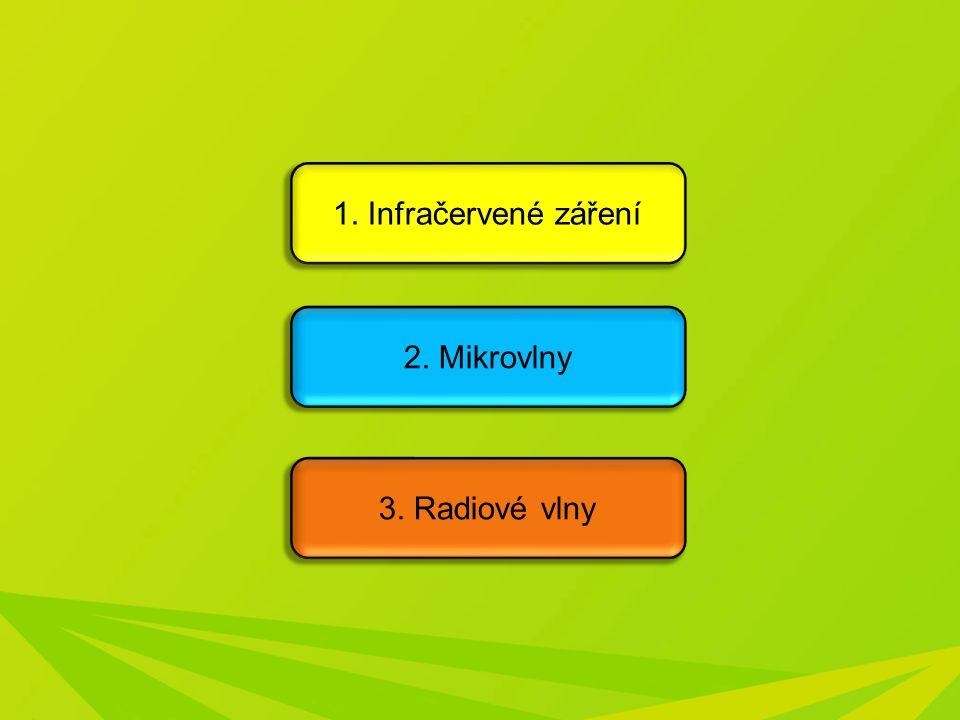 1. Infračervené záření 2. Mikrovlny 3. Radiové vlny