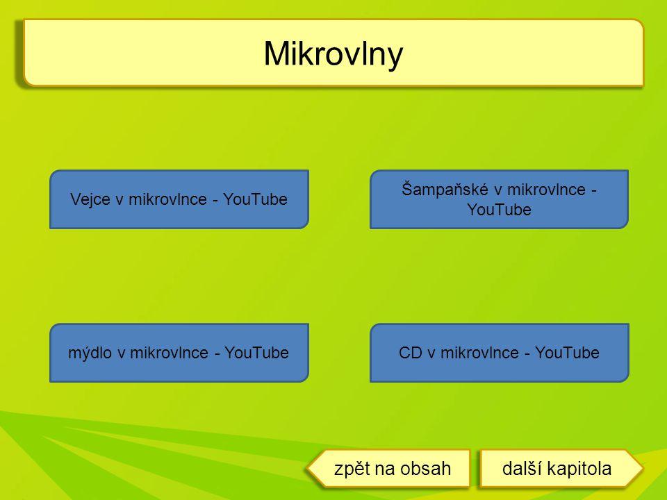 Mikrovlny Vejce v mikrovlnce - YouTube Šampaňské v mikrovlnce - YouTube CD v mikrovlnce - YouTubemýdlo v mikrovlnce - YouTube další kapitolazpět na obsah