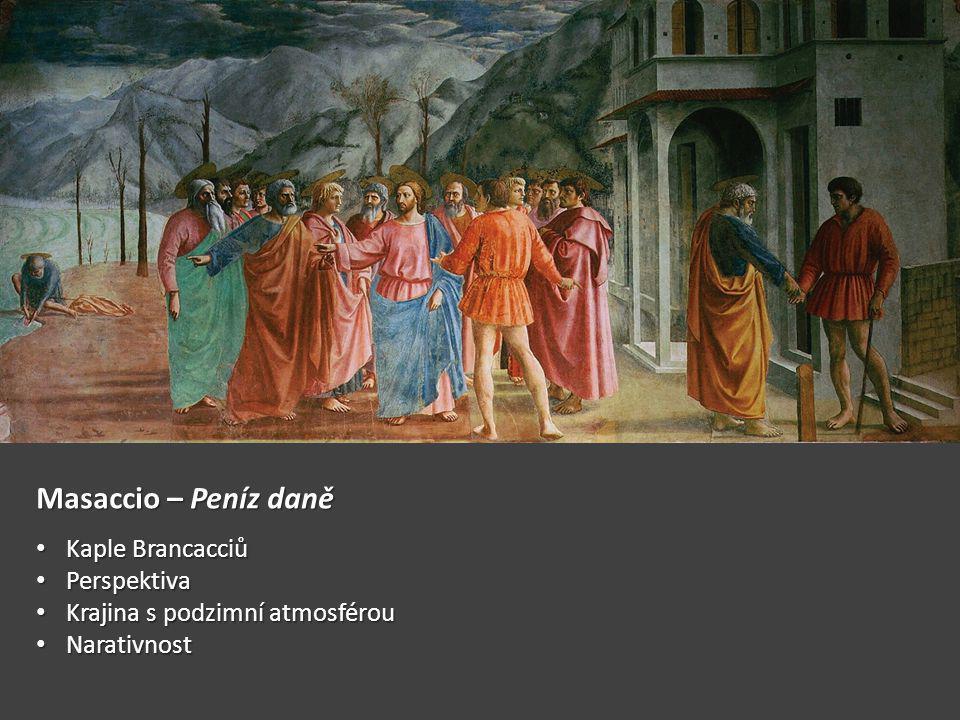 Masaccio – Peníz daně Kaple Brancacciů Kaple Brancacciů Perspektiva Perspektiva Krajina s podzimní atmosférou Krajina s podzimní atmosférou Narativnost Narativnost