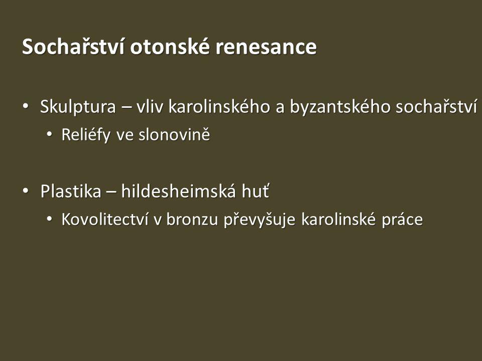 Sochařství otonské renesance Skulptura – vliv karolinského a byzantského sochařství Skulptura – vliv karolinského a byzantského sochařství Reliéfy ve