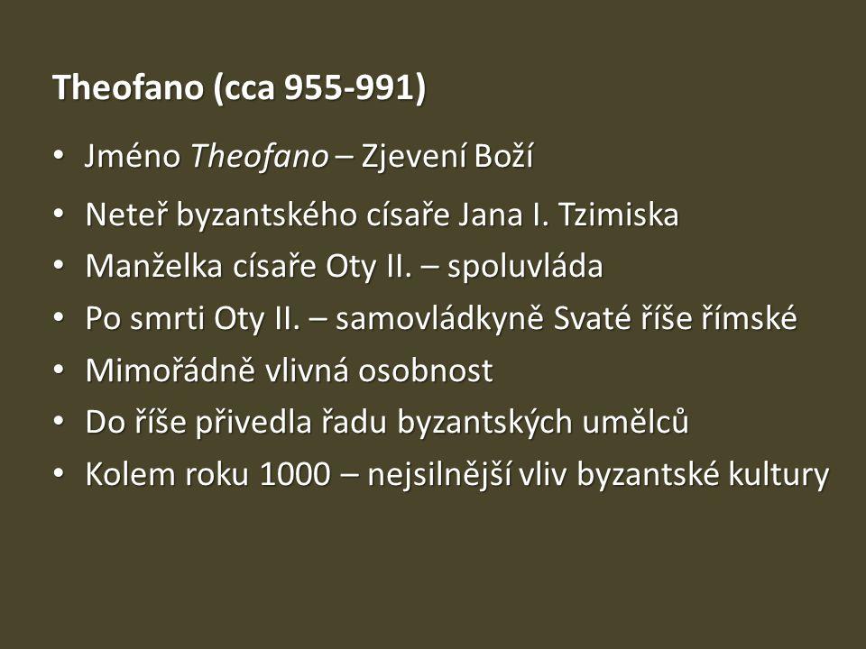 Theofano (cca 955-991) Jméno Theofano – Zjevení Boží Jméno Theofano – Zjevení Boží Neteř byzantského císaře Jana I. Tzimiska Neteř byzantského císaře