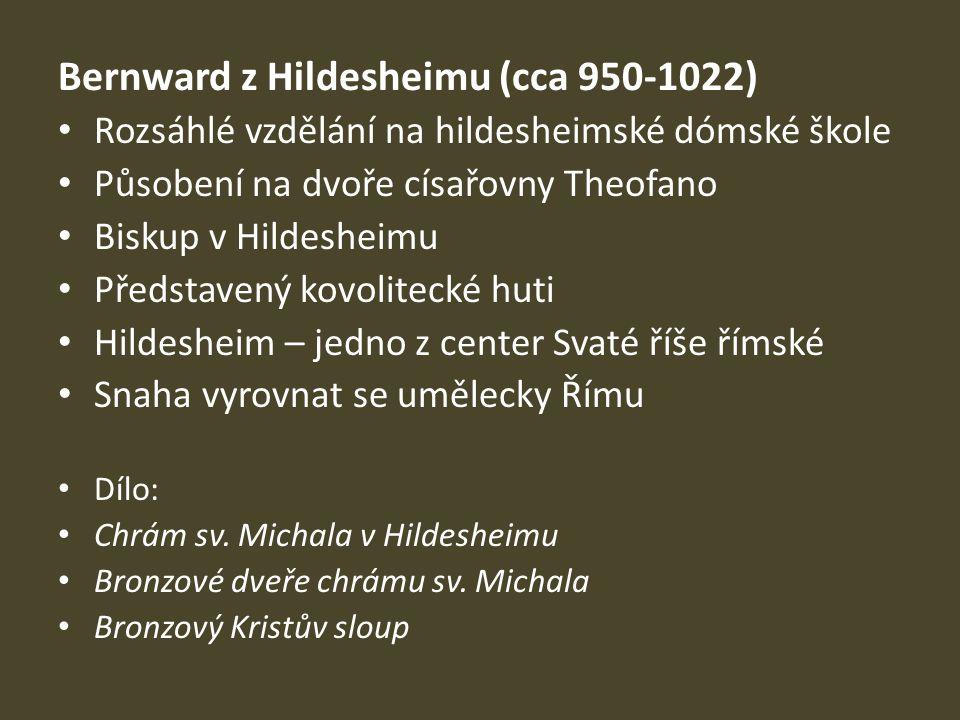 Bernward z Hildesheimu (cca 950-1022) Rozsáhlé vzdělání na hildesheimské dómské škole Působení na dvoře císařovny Theofano Biskup v Hildesheimu Předst