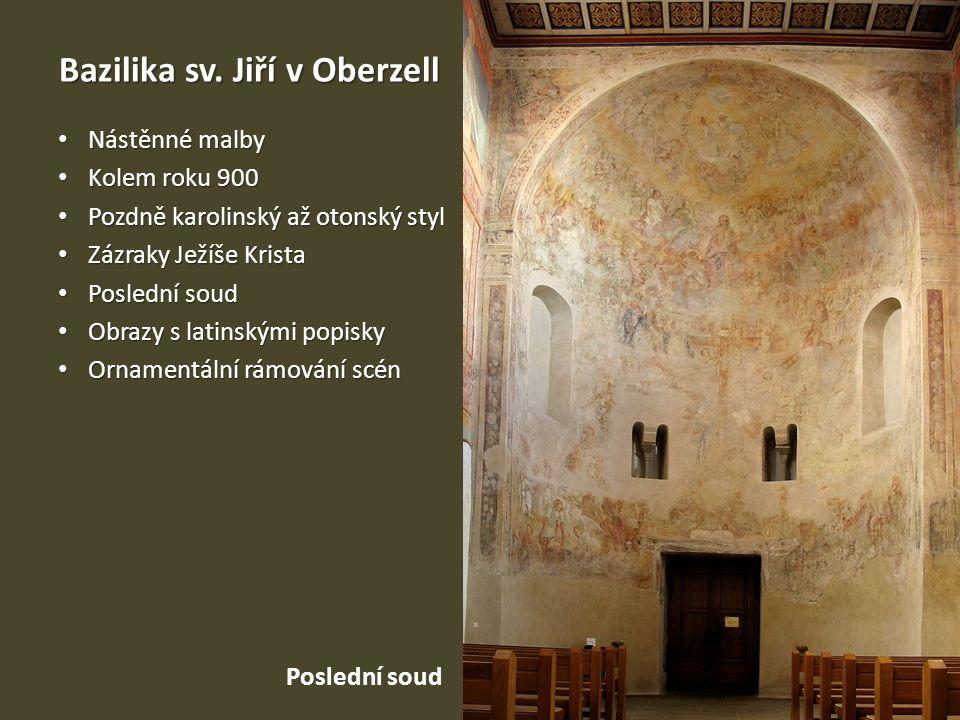 Bazilika sv. Jiří v Oberzell Nástěnné malby Nástěnné malby Kolem roku 900 Kolem roku 900 Pozdně karolinský až otonský styl Pozdně karolinský až otonsk