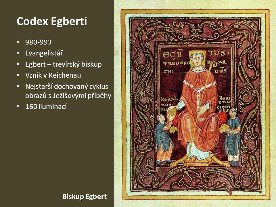 Codex Egberti 980-993 980-993 Evangelistář Evangelistář Egbert – trevírský biskup Egbert – trevírský biskup Vznik v Reichenau Vznik v Reichenau Nejsta