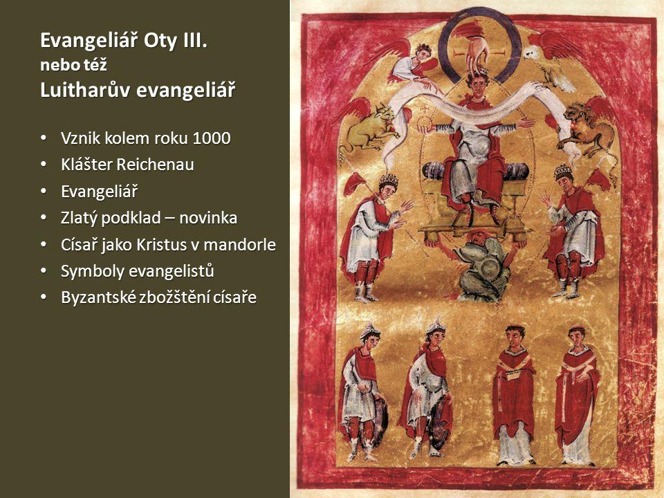 Evangeliář Oty III. nebo též Luitharův evangeliář Vznik kolem roku 1000 Vznik kolem roku 1000 Klášter Reichenau Klášter Reichenau Evangeliář Evangeliá