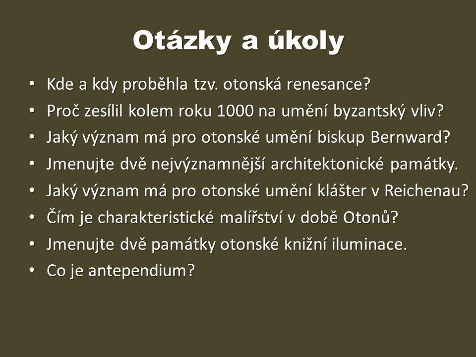 Otázky a úkoly Kde a kdy proběhla tzv. otonská renesance? Kde a kdy proběhla tzv. otonská renesance? Proč zesílil kolem roku 1000 na umění byzantský v