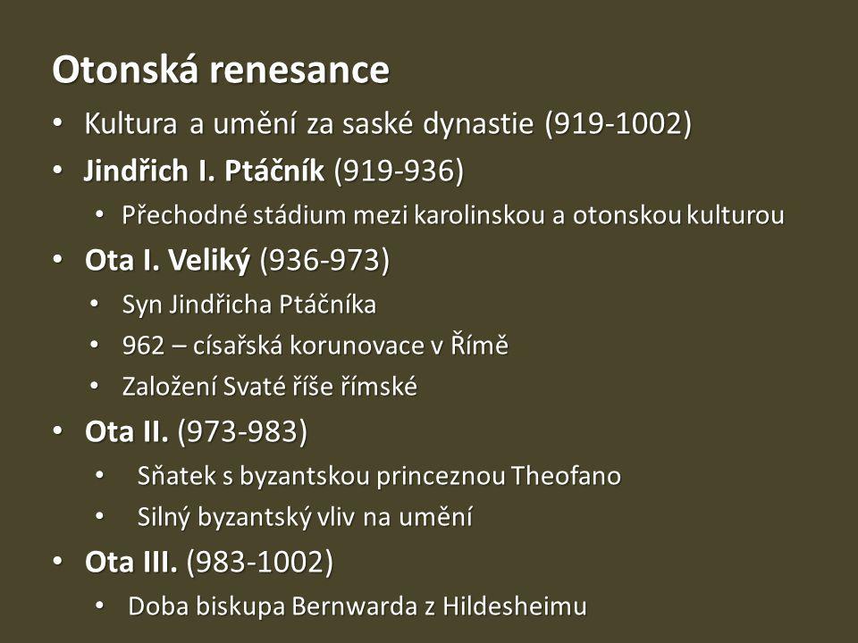 Otonská renesance – výhradně německá záležitost Otonská renesance – výhradně německá záležitost Problematický pojem Problematický pojem Vzory v Byzanci a pozdně antickém umění Vzory v Byzanci a pozdně antickém umění Zejména architektura, zlatnictví a knižní malba Zejména architektura, zlatnictví a knižní malba V jiných oblastech – počátky románského umění V jiných oblastech – počátky románského umění Otonská architektura Stejné typy kostelů jako v době karolinské Stejné typy kostelů jako v době karolinské Baziliky a centrály Baziliky a centrály