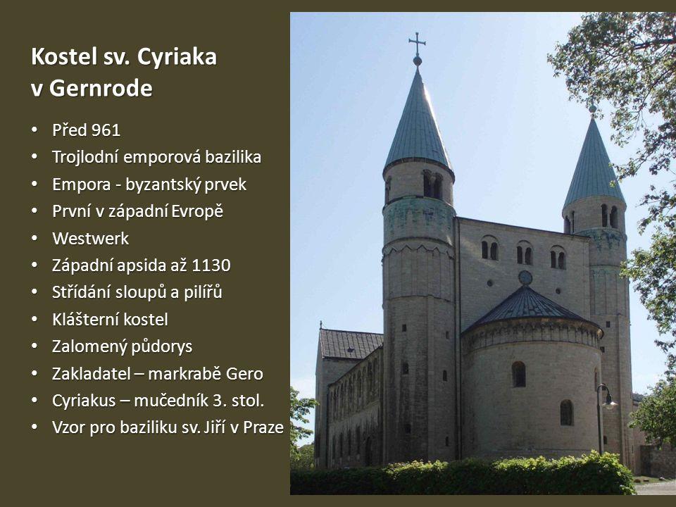 Kostel sv. Cyriaka v Gernrode Před 961 Před 961 Trojlodní emporová bazilika Trojlodní emporová bazilika Empora - byzantský prvek Empora - byzantský pr