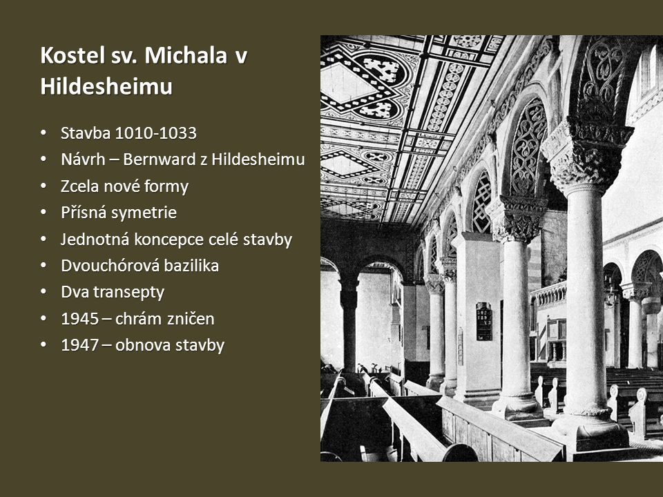 Kostel sv. Michala v Hildesheimu Stavba 1010-1033 Stavba 1010-1033 Návrh – Bernward z Hildesheimu Návrh – Bernward z Hildesheimu Zcela nové formy Zcel